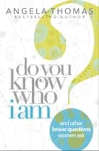 Do You Know Who I Am? ebook by Angela Thomas