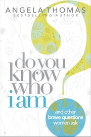 Do You Know Who I Am? - And Other Brave Questions Women Ask ebook by Angela Thomas