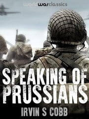 Speaking of Prussians ebook by Irvin S Cobb
