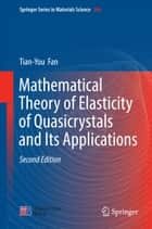 Mathematical Theory of Elasticity of Quasicrystals and Its Applications ebook by Tian-You  Fan