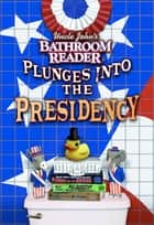 Uncle John's Bathroom Reader Plunges into the Presidency ebook by Bathroom Readers' Hysterical Society
