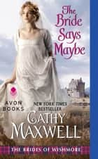The Bride Says Maybe ebook by Cathy Maxwell