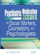 Psychiatric Medication Issues for Social Workers, Counselors, and Psychologists ebook by Kia J. Bentley