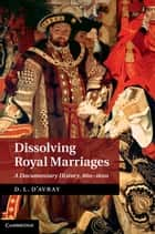 Dissolving Royal Marriages - A Documentary History, 860–1600 ebook by David d'Avray
