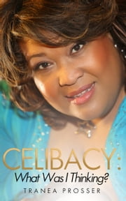 Celibacy, What Was I Thinking? ebook by Tranea Prosser