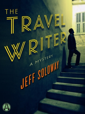 The Travel Writer - A Mystery ebook by Jeff Soloway