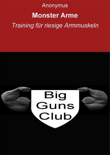 Monster Arme - Training für riesige Armmuskeln ebook by Anonymus