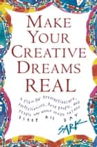 Make Your Creative Dreams Real - A Plan for Procrastinators, Perfectionists, Busy P ebook by SARK