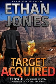 Target Acquired: A Justin Hall Spy Thriller - Action, Mystery, International Espionage and Suspense - Book 14 ebook by Ethan Jones