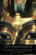 Tutankhamen - The Search for an Egyptian King ebook by Joyce Tyldesley