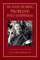 Transforming Problems into Happiness ebook by Lama Thubten Zopa Rinpoche,His Holiness the Dalai Lama