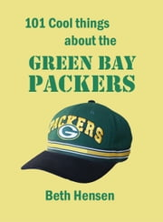 101 Cool Things about the Green Bay Packers ebook by Beth Hensen