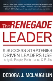 The Renegade Leader - 9 Success Strategies Driven Leaders Use To Ignite People, Performance & Profits ebook by Debora J. McLaughlin