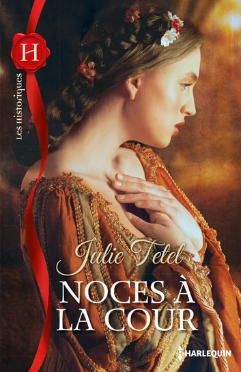 Noces à la Cour eBook by Julie Tetel