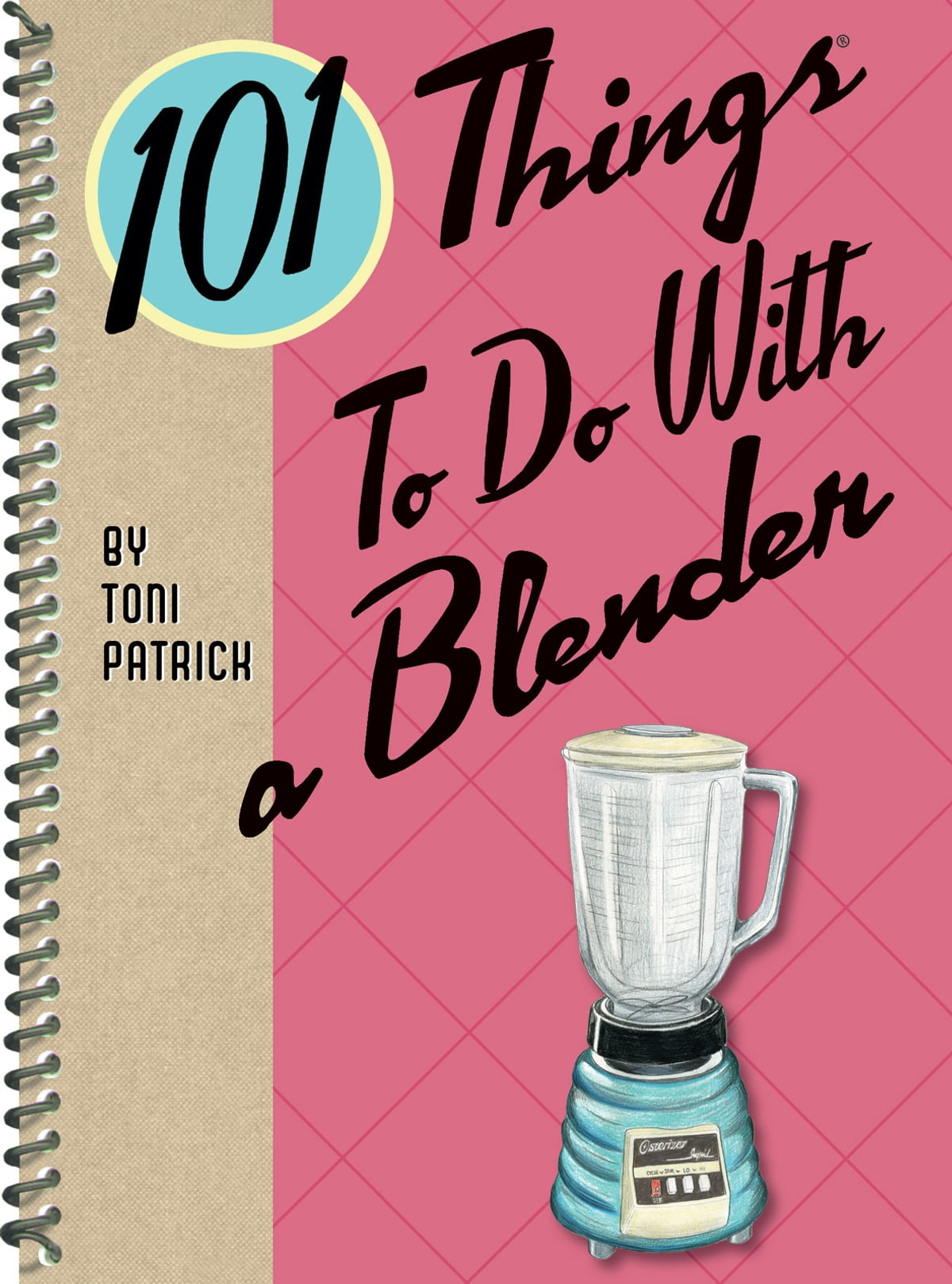 101 Things to Do With a Blender eBook by Toni Patrick - 9781423616498 |  Rakuten Kobo