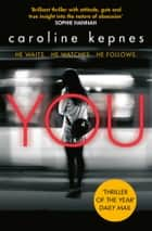 You - Obsessive and chilling - a thriller more dangerously twisted than any YOU have ever read ebook by Caroline Kepnes
