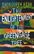 The Enlightenment of the Greengage Tree ebook by Shokoofeh Azar