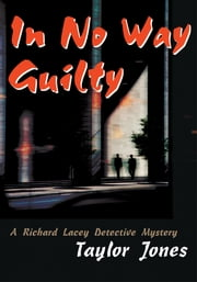 In No Way Guilty - A Richard Lacey Detective Mystery ebook by Taylor Jones