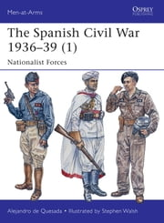 The Spanish Civil War 1936-39 (1) - Nationalist Forces ebook by Stephen Walsh,Alejandro de Quesada