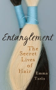 Entanglement - The Secret Lives of Hair ebook by Emma Tarlo