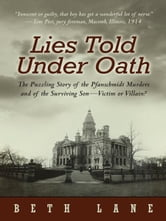 Lies Told Under Oath - The Puzzling Story of the Pfanschmidt Murders and of the Surviving Son—Victim or Villain? ebook by Beth Lane