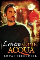 L'amore, come acqua Ebook di Rowan Speedwell, Claudia Milani