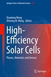 High-Efficiency Solar Cells - Physics, Materials, and Devices ebook by Xiaodong Wang,Zhiming M. Wang