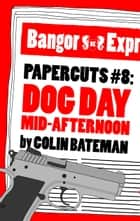 Papercuts 8: Dog Day Mid-Afternoon ebook by Colin Bateman