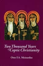 Two Thousand Years of Coptic Christianity ebook by Otto F.A. Meinardus