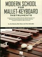 Modern School for Mallet-Keyboard Instruments (Music Instruction) ebook by Ben Hans,Jim Sewrey,Tom Schneller,Morris Goldenberg