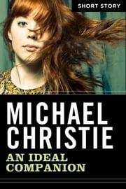 An Ideal Companion - Short Story ebook by Michael Christie