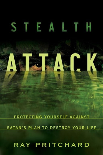 Stealth Attack - Protecting Yourself Against Satan's Plan to Destroy Your Life ebook by Ray Pritchard