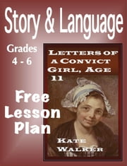 Lesson Plan: Letters of a Convict Girl - Grades 4-6 ebook by Kate Walker