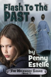Flash to the Past - The Wickware Sagas, #3 ebook by Penny Estelle