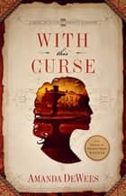 With This Curse - A Novel of Victorian Romantic Suspense ebook by Amanda DeWees