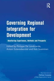 Governing Regional Integration for Development - Monitoring Experiences, Methods and Prospects ebook by Antoni Estevadeordal,Philippe De Lombaerde