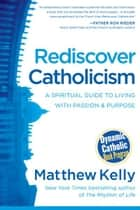 Rediscover Catholicism ebook by Matthew Kelly