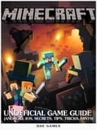 Minecraft Unofficial Game Guide (Android, iOS, Secrets, Tips, Tricks, Hints) ebook by Hse Games