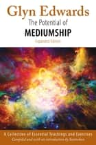 The Potential of Mediumship: A Collection of Essential Teachings and Exercises (expanded edition) ebook by Glyn Edwards, Santoshan (Stephen Wollaston)