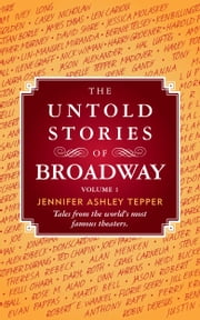 The Untold Stories of Broadway, Volume 1 ebook by Jennifer Ashley Tepper