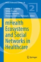 mHealth Ecosystems and Social Networks in Healthcare ebook by Athina A. Lazakidou, Stelios Zimeras, Dimitra Iliopoulou,...