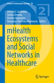 mHealth Ecosystems and Social Networks in Healthcare ebook by Athina A. Lazakidou,Stelios Zimeras,Dimitra Iliopoulou,Dionysios-Dimitrios Koutsouris