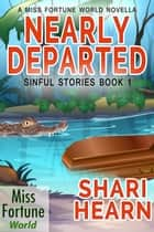 Nearly Departed - Miss Fortune World: Sinful Stories, #1 eBook by Shari Hearn