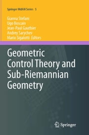 Geometric Control Theory and Sub-Riemannian Geometry ebook by Gianna Stefani,Ugo Boscain,Jean-Paul Gauthier,Andrey Sarychev,Mario Sigalotti
