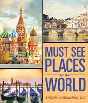 Must See Places Of The World ebook by Speedy Publishing