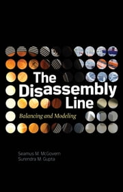 The Disassembly Line: Balancing and Modeling ebook by Seamus M. McGovern, Surendra M. Gupta