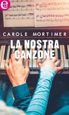 La nostra canzone (eLit) ebook by Carole Mortimer
