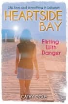 Heartside Bay 10: Flirting With Danger ebook by Cathy Cole