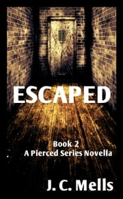 Escaped - The Pierced Series, #2 ebook by J. C. Mells