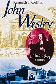 John Wesley - A Theological Journey ebook by Kenneth J. Collins